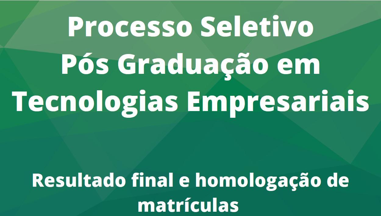 Resultado final e homologação de matrícula em Tecnologias Empresariais